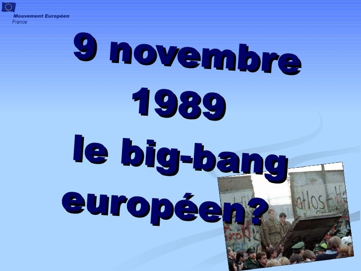 9 novembre 1989  le big-bang europ é en?