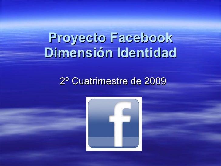 Proyecto Facebook Dimensión Identidad 2º Cuatrimestre de 2009