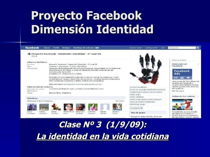 Proyecto Facebook Dimensión Identidad Clase Nº 3  (1/9/09): La identidad en la vida cotidiana