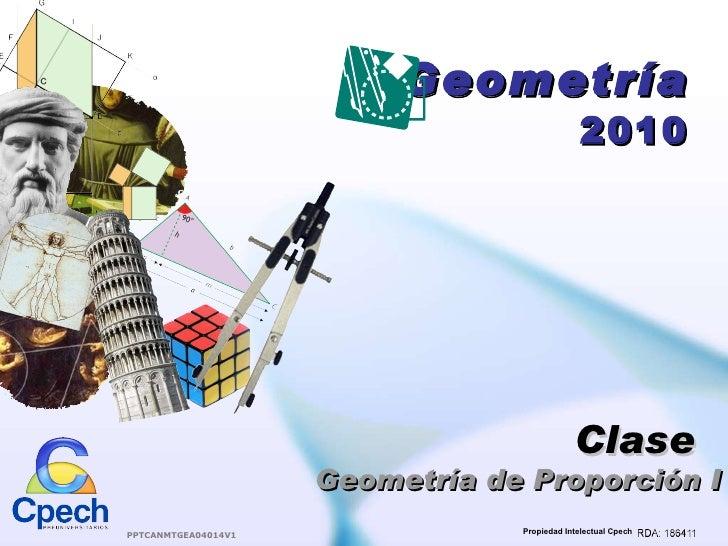 Geometría 2010 Clase  Geometría de Proporción I PPTCANMTGEA04014V1 Propiedad Intelectual Cpech