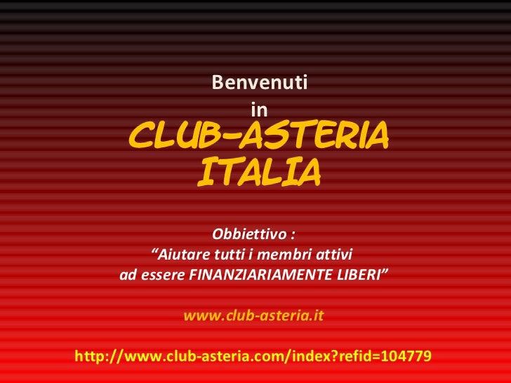 """Benvenuti in Club-Asteria ITALIA Obbiettivo : """"Aiutare tutti i membri attivi  ad essere FINANZIARIAMENTE LIBERI"""" www.club-..."""