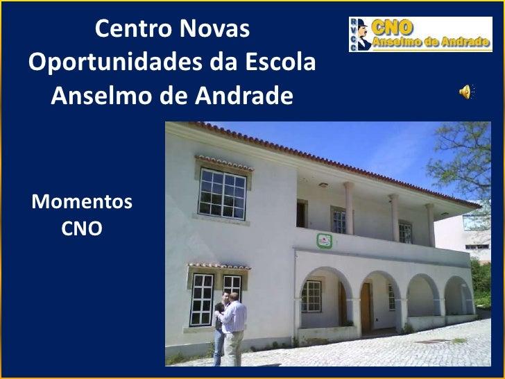 Centro Novas Oportunidades da Escola Anselmo de Andrade<br />Momentos CNO<br />