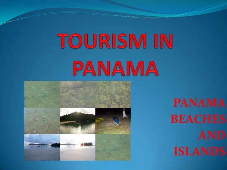 TOURISM IN PANAMA<br />PANAMA<br />BEACHES <br />AND <br />ISLANDS<br />
