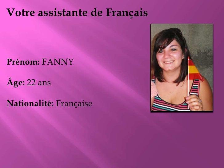 Votreassistante de Français<br />Prénom: FANNY<br />Âge: 22 ans<br />Nationalité: Française<br />