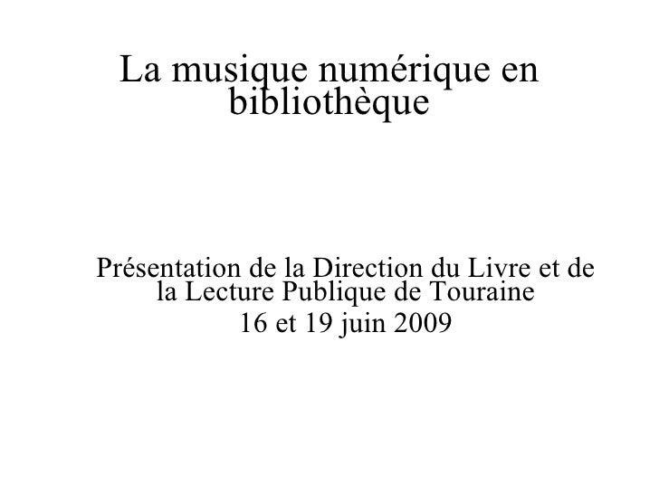 La musique numérique en bibliothèque <ul><ul><li>Présentation de la Direction du Livre et de la Lecture Publique de Tourai...