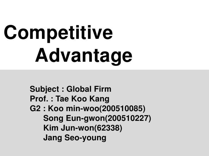 Competitive <br />      Advantage<br />G2<br />Subject : Global Firm<br />Prof. : Tae Koo Kang<br />G2 : Koo min-woo(20051...