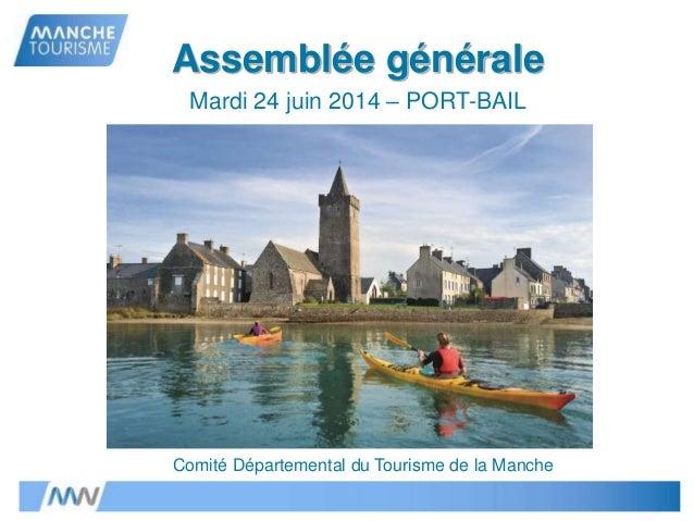 Assemblée générale Mardi 24 juin 2014 – PORT-BAIL Comité Départemental du Tourisme de la Manche