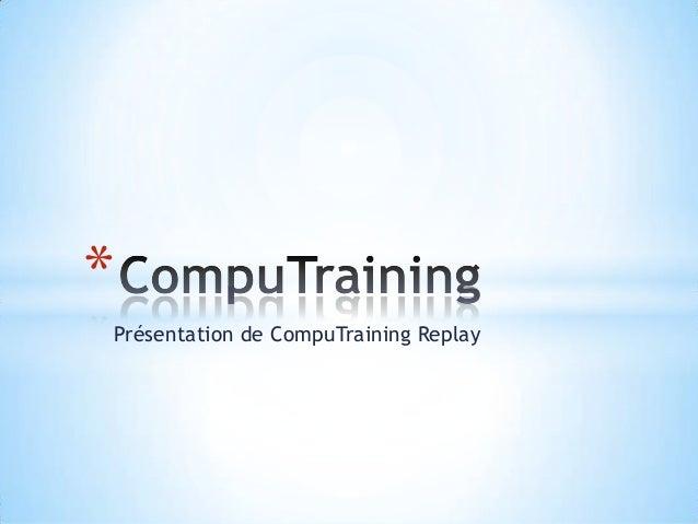 Présentation de CompuTraining Replay *