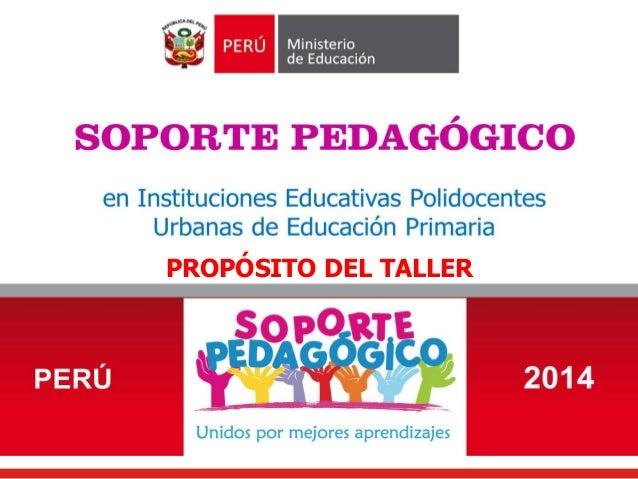 • SOPORTE PEDAGÓGICO I TALLER DE FORTALECIMIENTO DEL EQUIPO DE SOPORTE PEDAGÓGICO DE LA DEP- 2014 DIRECCIÓN DE EDUCACIÓN B...