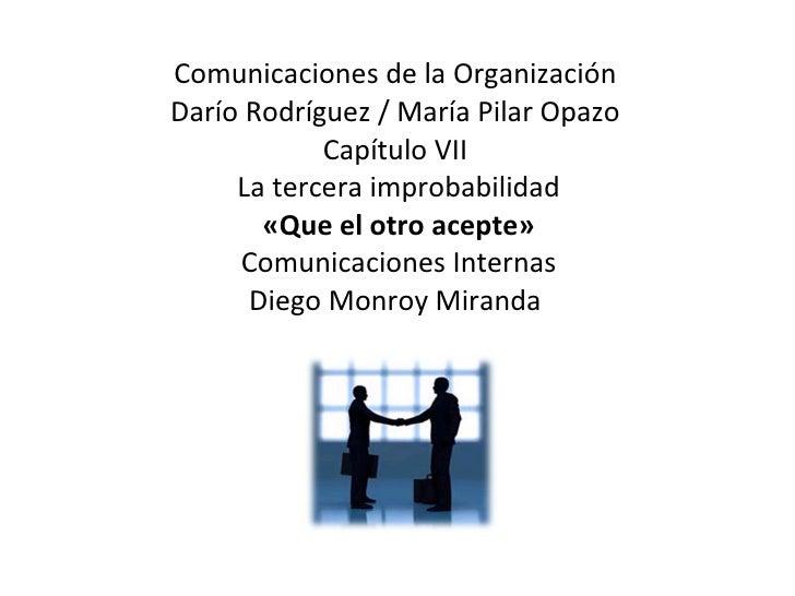 Comunicaciones de la Organización  Darío Rodríguez / María Pilar Opazo  Capítulo VII  La tercera improbabilidad «Que el ot...