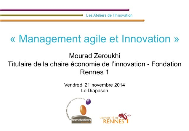 Les Ateliers de l'Innovation  Vendredi 21 novembre 2014 - Le Diapason  Les Ateliers de l'Innovation  « Management agile et...