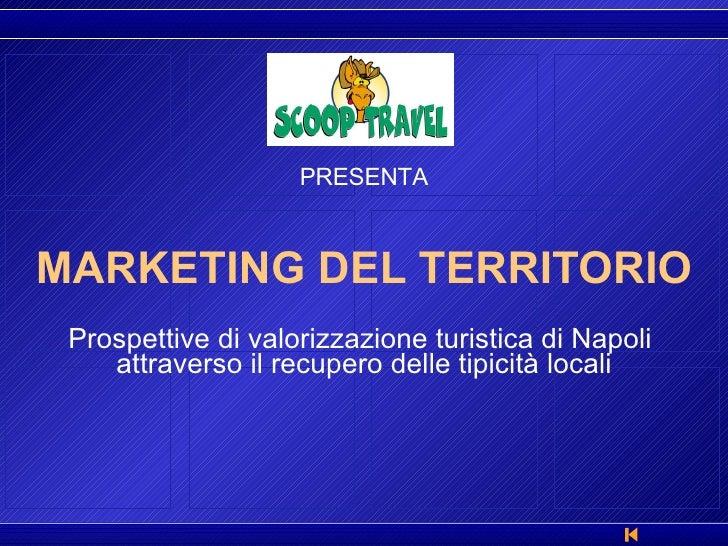 MARKETING DEL TERRITORIO Prospettive di valorizzazione turistica di Napoli  attraverso il recupero delle tipicità locali P...
