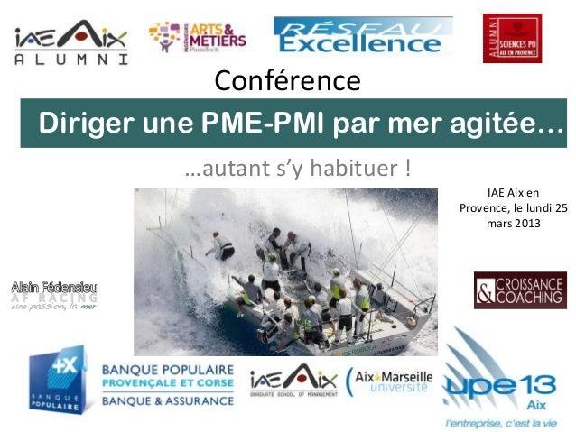 Conférence…autant s'y habituer !IAE Aix enProvence, le lundi 25mars 2013Diriger une PME-PMI par mer agitée…