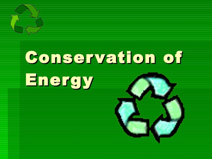 Ppt conservation of energy for Facts about energy conservation