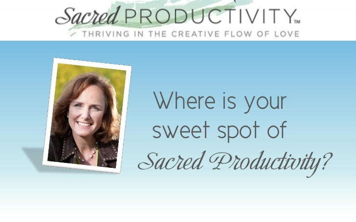Finding the Sweet Spot of Sacred Productivity