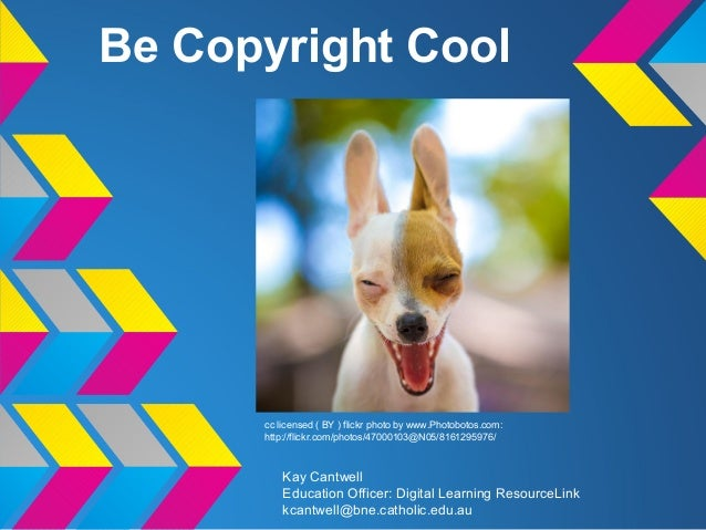 Be Copyright Cool Kay Cantwell Education Officer: Digital Learning ResourceLink kcantwell@bne.catholic.edu.au cc licensed ...