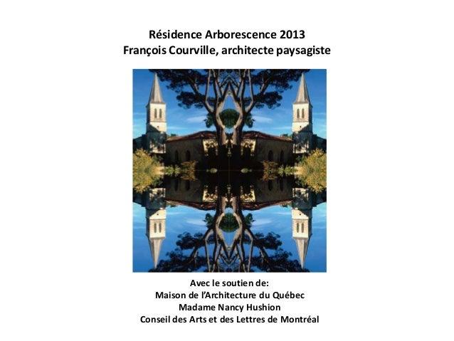 Résidence Arborescence 2013 François Courville, architecte paysagiste  Avec le soutien de: Maison de l'Architecture du Qué...