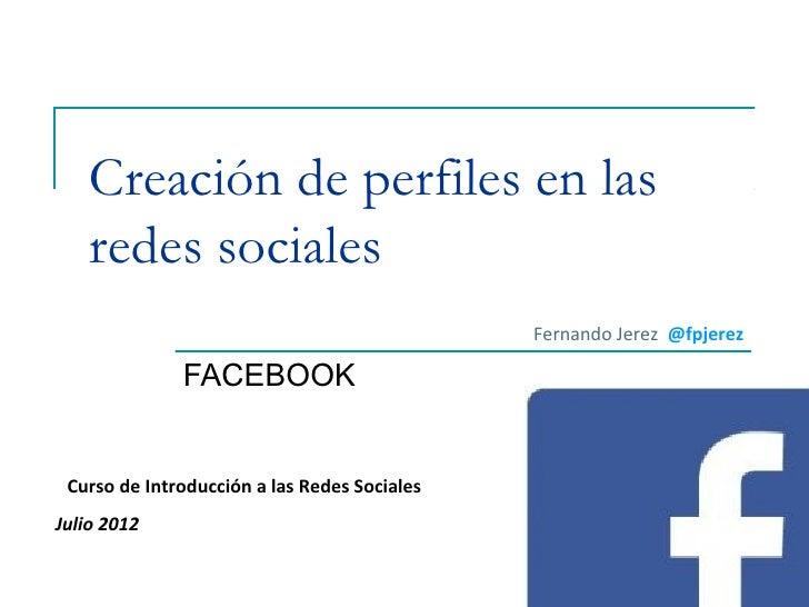 Creación de perfiles en las   redes sociales                                              Fernando Jerez @fpjerez         ...