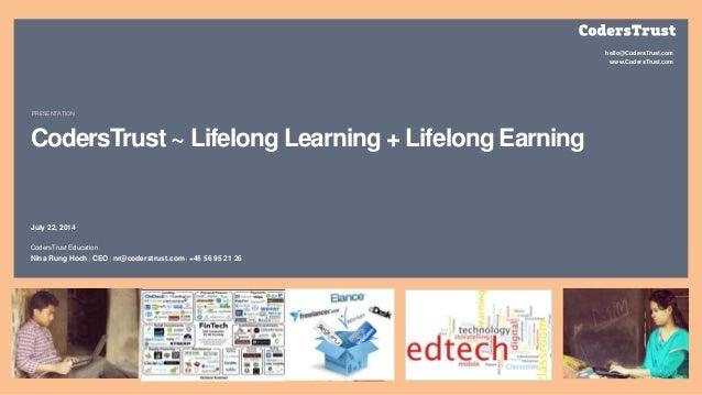 hello@CodersTrust.com www.CodersTrust.com CodersTrust ~ Lifelong Learning + Lifelong Earning July 22, 2014 CodersTrust Edu...