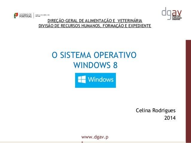 DireçãoGeral deAlimentação eVeterinária www.dgav.p O SISTEMA OPERATIVO WINDOWS 8 Celina Rodrigues 2014 DIREÇÃO-GERAL DE AL...