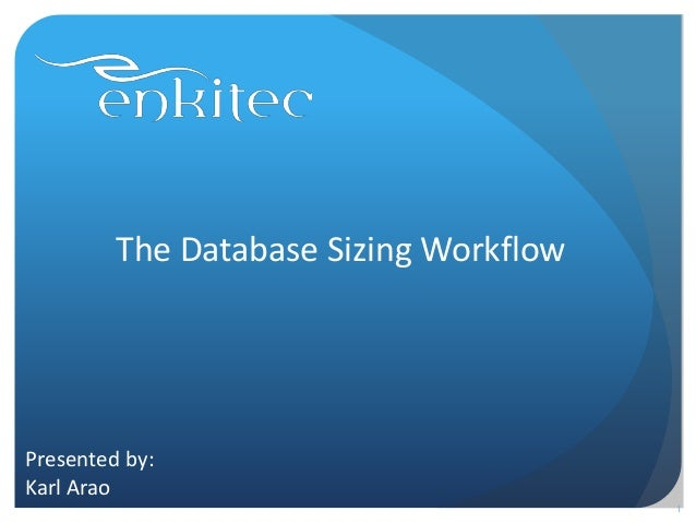 The Database Sizing Workflow Presented by: Karl Arao 1