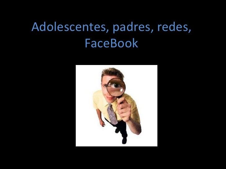 Adolescentes, padres, redes, FaceBook<br />