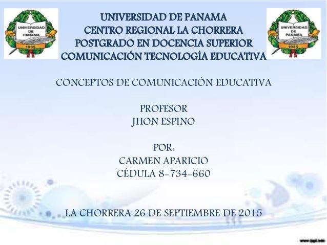 UNIVERSIDAD DE PANAMA CENTRO REGIONAL LA CHORRERA POSTGRADO EN DOCENCIA SUPERIOR COMUNICACIÓN TECNOLOGÍA EDUCATIVA CONCEPT...