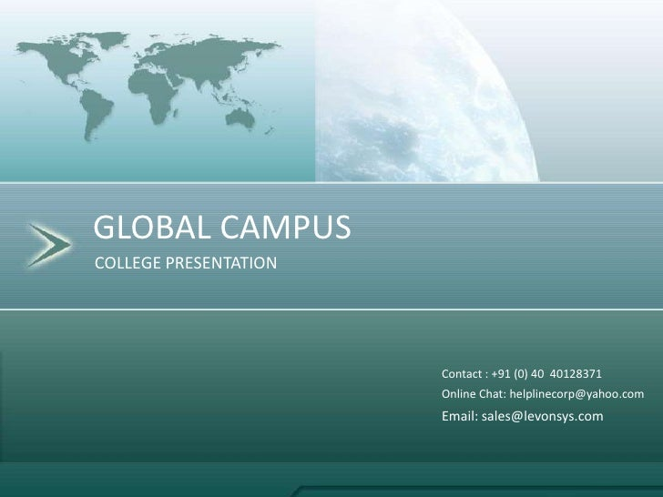 GLOBAL CAMPUS<br />COLLEGE PRESENTATION<br />Contact : +91 (0) 40  40128371 <br />Online Chat: helplinecorp@yahoo.com <br ...