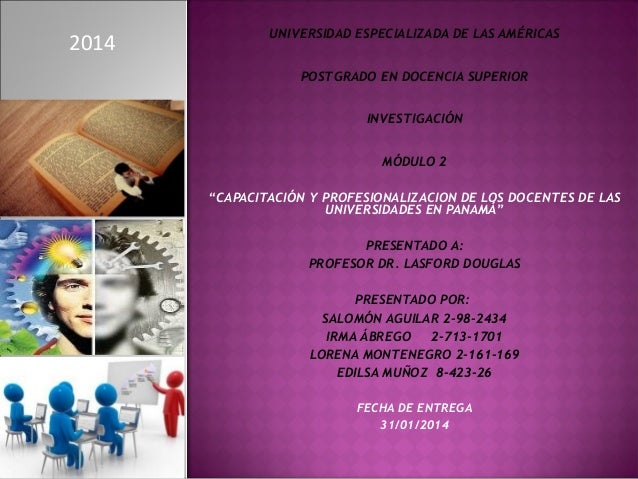 """2014  UNIVERSIDAD ESPECIALIZADA DE LAS AMÉRICAS  POSTGRADO EN DOCENCIA SUPERIOR  INVESTIGACIÓN  MÓDULO 2  """"CAPACITACIÓ..."""