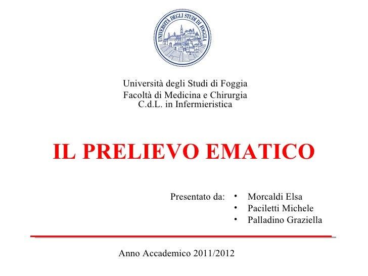 Università degli Studi di Foggia     Facoltà di Medicina e Chirurgia        C.d.L. in InfermieristicaIL PRELIEVO EMATICO  ...