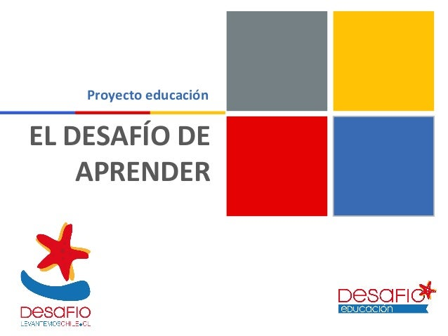 EL DESAFÍO DE  APRENDER  Proyecto educación