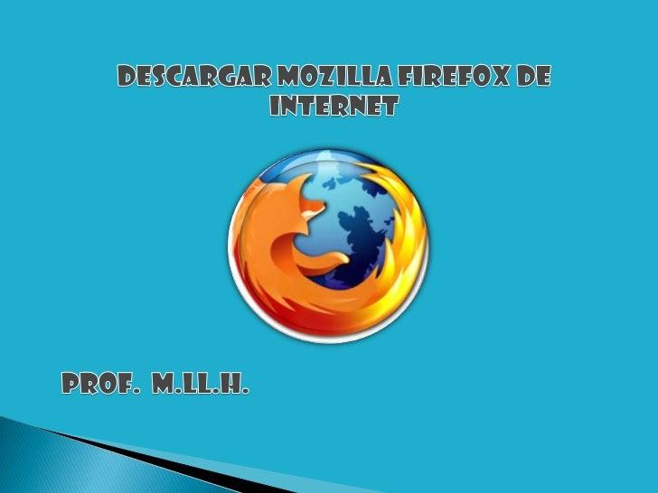 DESCARGAR MOZILLA FIREFOX DE INTERNET<br />Prof.  M.ll.h.<br />