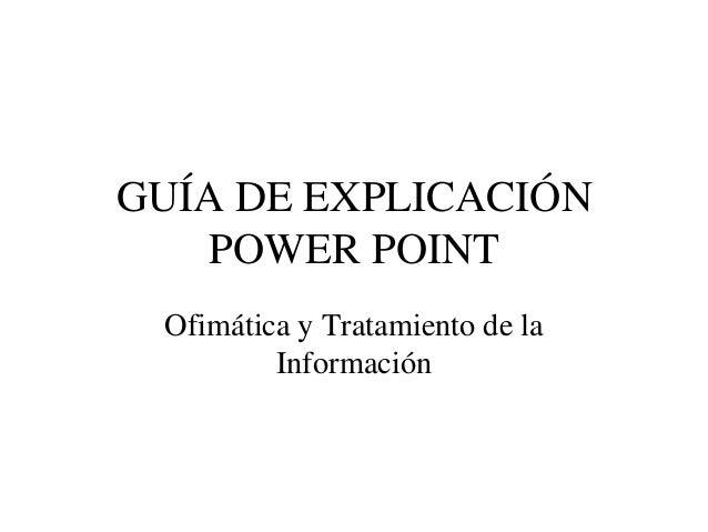GUÍA DE EXPLICACIÓN    POWER POINT Ofimática y Tratamiento de la         Información