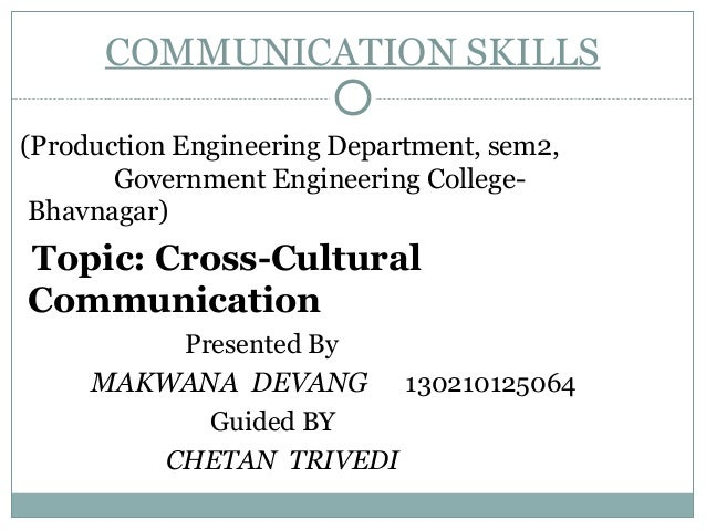COMMUNICATION SKILLS (Production Engineering Department, sem2, Government Engineering College- Bhavnagar) Topic: Cross-Cul...