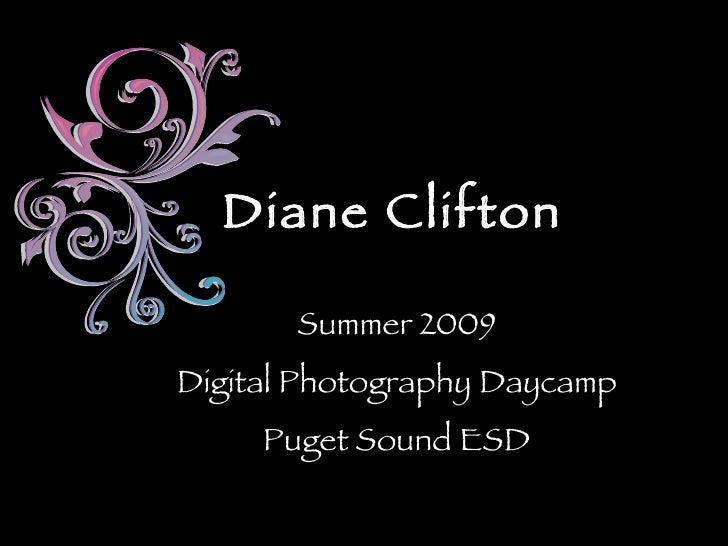 Diane Clifton  Summer 2009 Digital Photography Daycamp Puget Sound ESD