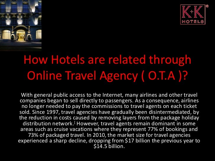 How Hotels are related through  Online Travel Agency ( O.T.A )? With general public access to the Internet, many airlines ...
