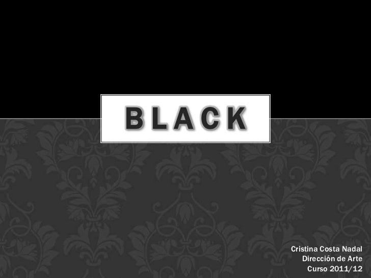 BLACK        Cristina Costa Nadal           Dirección de Arte             Curso 2011/12
