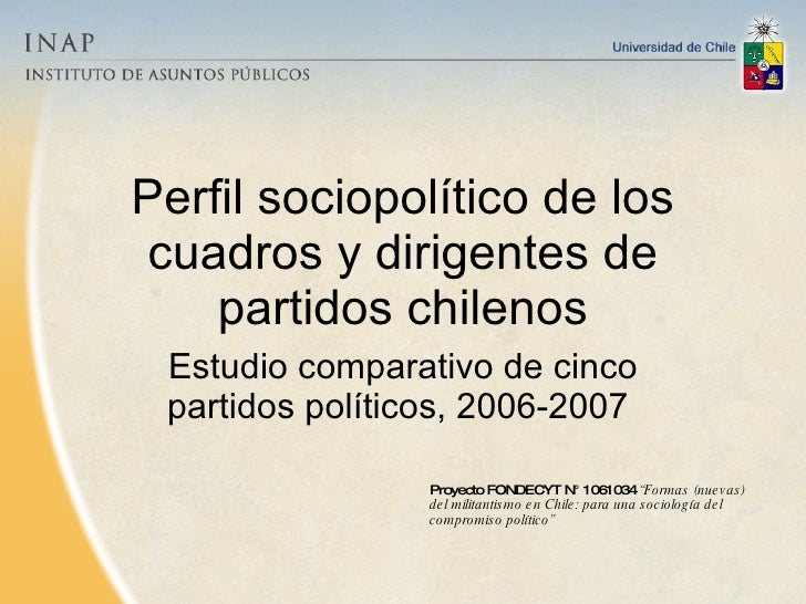 Perfil sociopolítico de los cuadros y dirigentes de partidos chilenos Estudio comparativo de cinco partidos políticos, 200...
