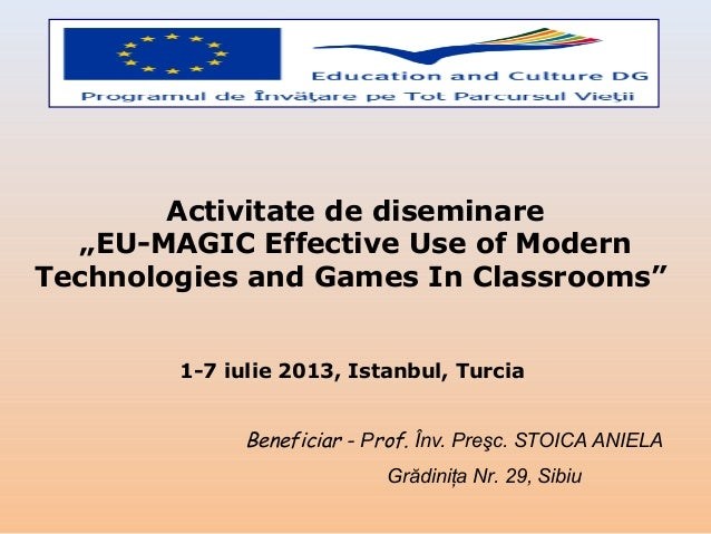 """Activitate de diseminare """"EU-MAGIC Effective Use of Modern Technologies and Games In Classrooms"""" 1-7 iulie 2013, Istanbul,..."""