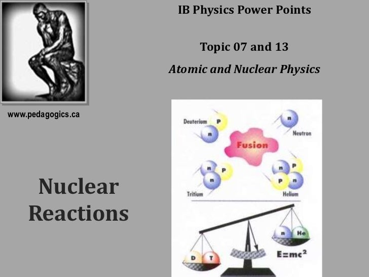 IB Physics Power Points                         Topic 07 and 13                    Atomic and Nuclear Physicswww.pedagogic...