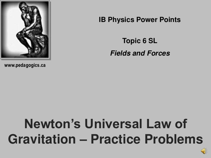 IB Physics Power Points<br />Topic 6 SL<br />Fields and Forces<br />www.pedagogics.ca<br />Newton's Universal Law of Gravi...