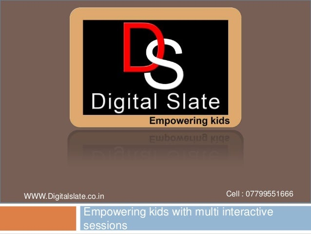 Empowering kids with multi interactivesessionsWWW.Digitalslate.co.in Cell : 07799551666