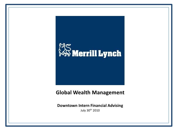 Global Wealth Management  Downtown Intern Financial Advising             July 30th 2010