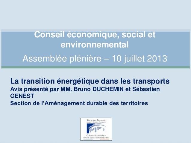 Conseil économique, social et environnemental Assemblée plénière – 10 juillet 2013 La transition énergétique dans les tran...