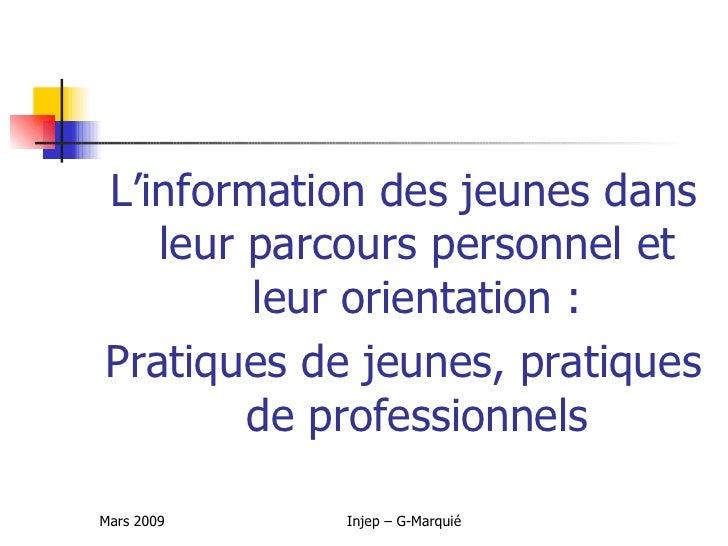 L'information des jeunes dans    leur parcours personnel et         leur orientation : Pratiques de jeunes, pratiques     ...