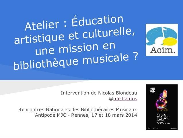 Atelier : Éducation artistique et culturelle, une mission en bibliothèque musicale ? Intervention de Nicolas Blondeau @med...