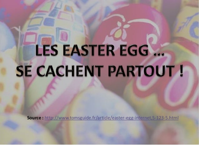 Source : http://www.tomsguide.fr/article/easter-egg-internet,5-123-5.html