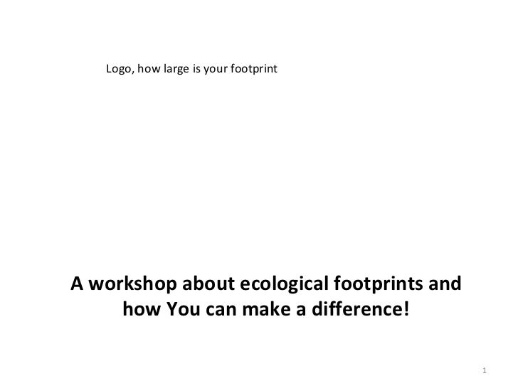 Logo, how large is your footprintA workshop about ecological footprints and     how You can make a difference!            ...