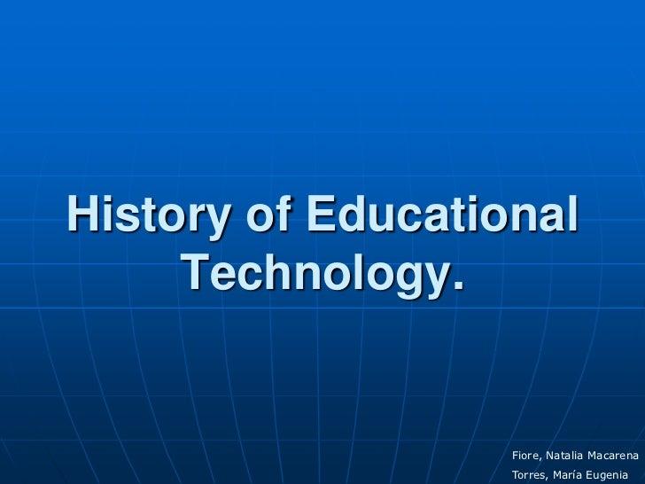 History of Educational     Technology.                   Fiore, Natalia Macarena                   Torres, María Eugenia