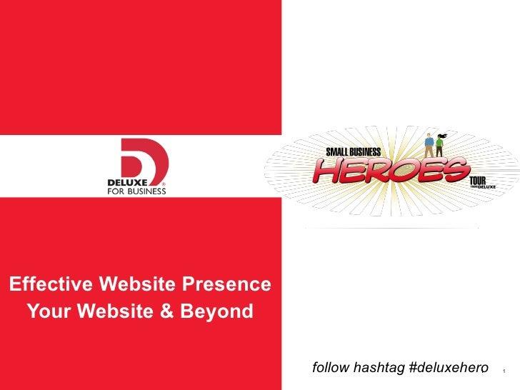 <ul><li>Effective Website Presence </li></ul><ul><li>Your Website & Beyond </li></ul>follow hashtag #deluxehero